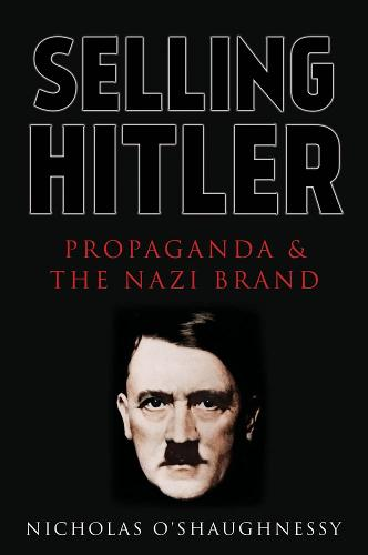 Selling Hitler: Propaganda and the Nazi Brand (Hardback)