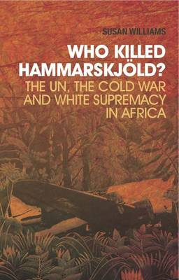 Who Killed Hammarskjold?: The UN, the Cold War and White Supremacy in Africa (Paperback)