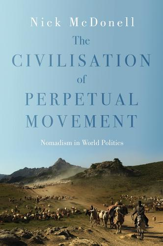 Civilisation of Perpetual Movement: Nomads in the Modern World (Hardback)