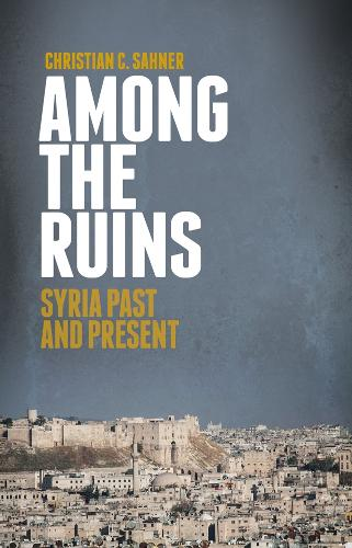 Among the Ruins: Syria Past and Present (Hardback)