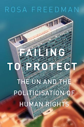 Failing to Protect: The UN and the Politicisation of Human Rights (Paperback)