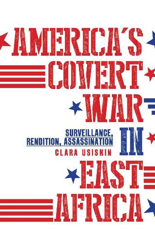 America's Covert War in East Africa: Surveillance, Rendition, Assassination (Paperback)