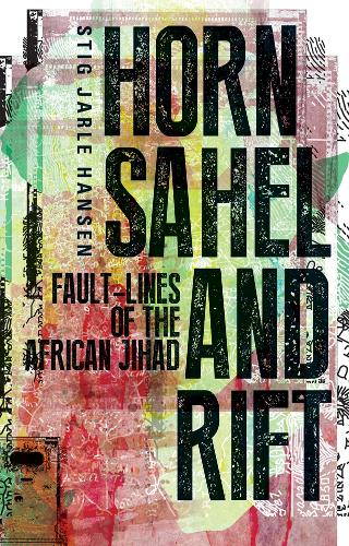 Horn, Sahel and Rift: Fault-lines of the African Jihad (Hardback)