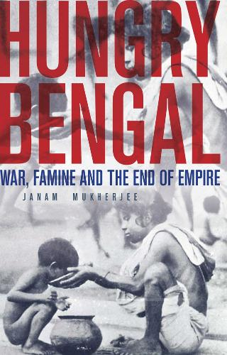 Hungry Bengal: War, Famine and the End of Empire (Hardback)