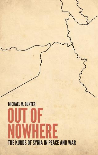 Out of Nowhere: The Kurds of Syria in Peace and War (Hardback)