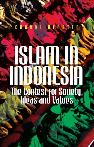 Islam in Indonesia: The Contest for Society, Ideas and Values (Paperback)
