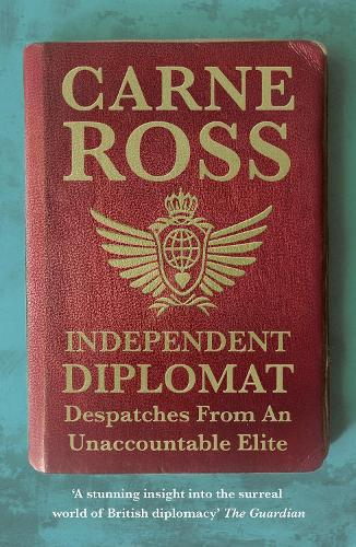 Independent Diplomat: Despatches From An Unaccountable Elite (Paperback)