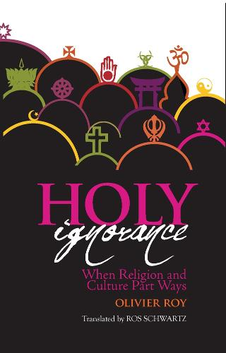 Holy Ignorance: When Religion and Culture Part Ways (Paperback)