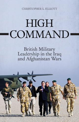 High Command: British Military Leadership in the Iraq and Afghanistan Wars - Conflict Classics (Hardback)