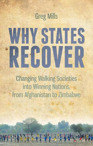 Why States Recover: Changing Walking Societies into Winning Nations, from Afghanistan to Zimbabwe (Paperback)