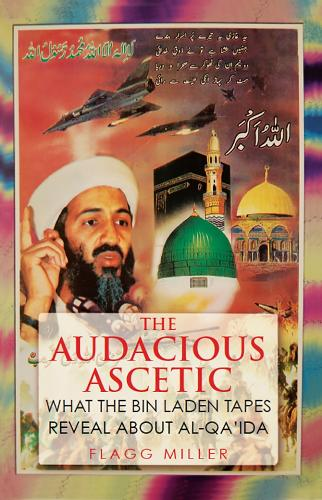 The Audacious Ascetic: What Osama Bin Laden's Sound Archive Reveals About al-Qa'ida (Paperback)