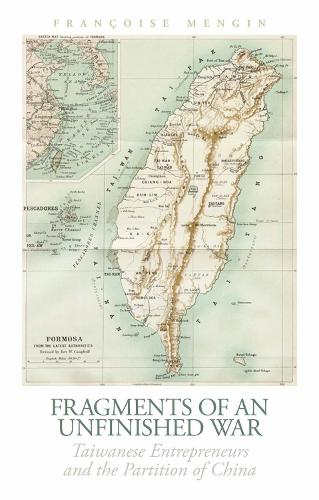 Fragments of an Unfinished War: Taiwanese Entrepreneurs and the Partition of China (Hardback)