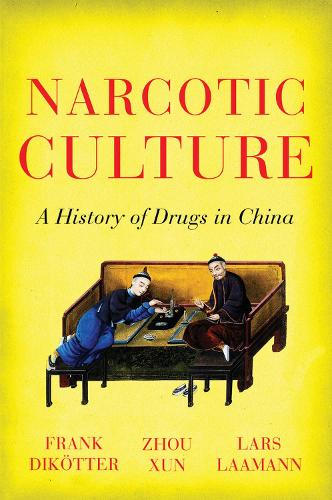 Narcotic Culture: A History of Drugs in China (Paperback)
