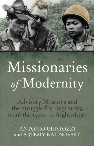 Missionaries of Modernity: Advisory Missions and the Struggle for Hegemony in Afghanistan and Beyond (Hardback)