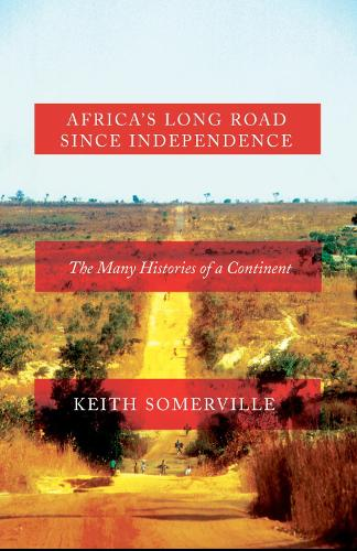 Africa's Long Road Since Independence: The Many Histories of a Continent (Hardback)