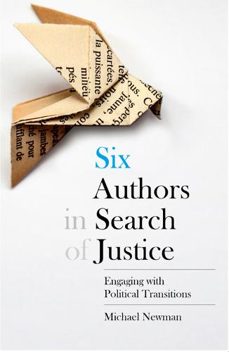 Six Authors in Search of Justice: Engaging with Political Transitions (Hardback)