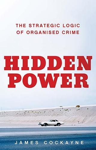 Hidden Power: The Strategic Logic of Organised Crime (Hardback)