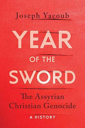 Year of the Sword: The Assyrian Christian Genocide -- A History (Hardback)