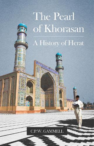The Pearl of Khorasan: A History of Herat (Hardback)