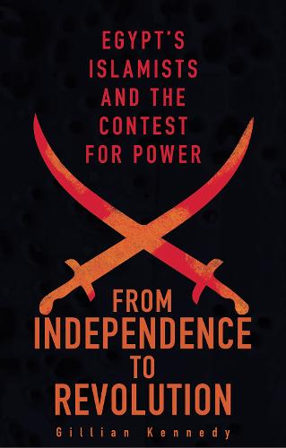 From Independence to Revolution: Egypt's Islamists and the Contest for Power (Paperback)