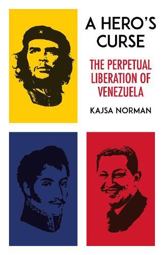 A Hero's Curse: The Perpetual Liberation of Venezuela (Hardback)