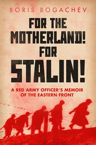For the Motherland! for Stalin!: A Red Army Officer's Memoir of the Eastern Front (Hardback)