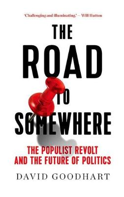 The Road to Somewhere: The Populist Revolt and the Future of Politics (Hardback)