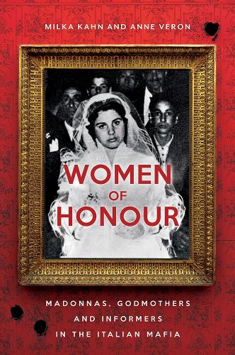 Women of Honour: Madonnas, Godmothers and Informers in Italy's Mafias (Paperback)
