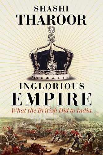 Inglorious Empire: What the British Did to India (Hardback)