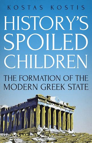 History's Spoiled Children: The Formation of the Modern Greek State (Hardback)