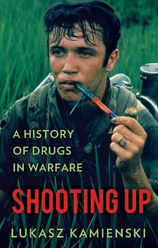Shooting Up: A History of Drugs in Warfare (Paperback)