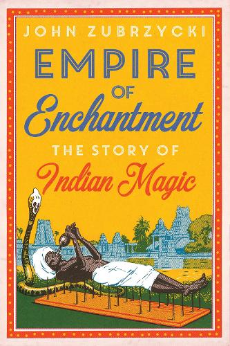 Empire of Enchantment: The Story of Indian Magic (Hardback)