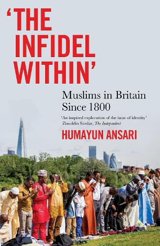 The Infidel Within: Muslims in Britain Since 1800 (Paperback)
