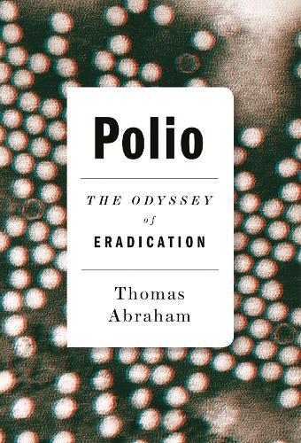 Polio: The Odyssey of Eradication (Hardback)