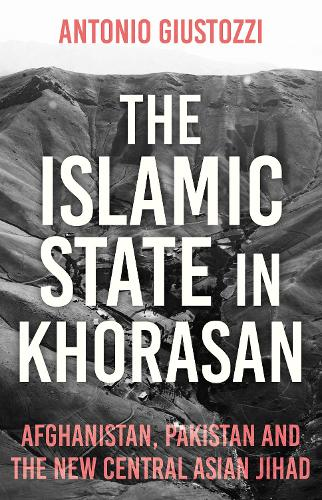 The Islamic State in Khorasan: Afghanistan, Pakistan and the New Central Asian Jihad (Hardback)
