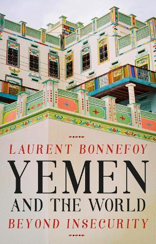 Yemen and the World: Beyond Insecurity - CERI: Comparative Politics and International Studies Series (Hardback)