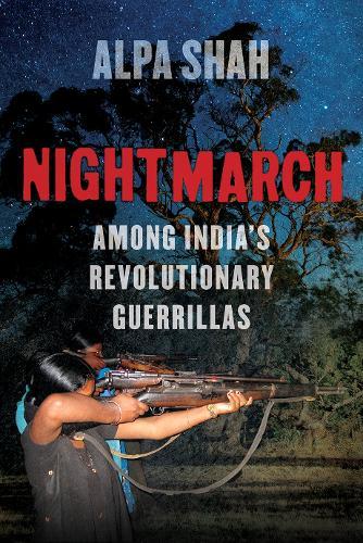 Nightmarch: Among India's Revolutionary Guerrillas (Hardback)