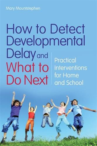How to Detect Developmental Delay and What to Do Next: Practical Interventions for Home and School (Paperback)