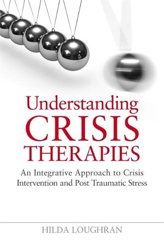 Understanding Crisis Therapies: An Integrative Approach to Crisis Intervention and Post Traumatic Stress (Paperback)