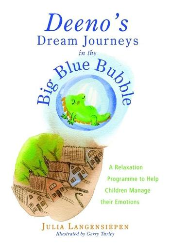 Deeno's Dream Journeys in the Big Blue Bubble: A Relaxation Programme to Help Children Manage Their Emotions (Paperback)