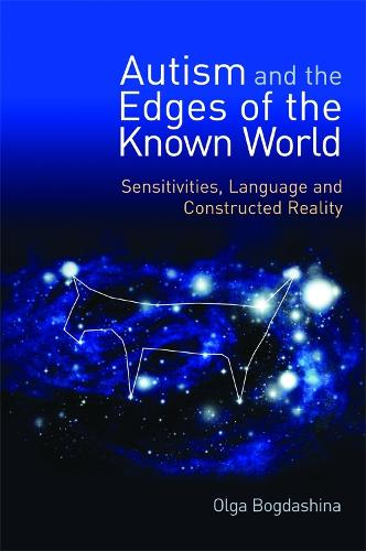 Autism and the Edges of the Known World: Sensitivities, Language and Constructed Reality (Paperback)