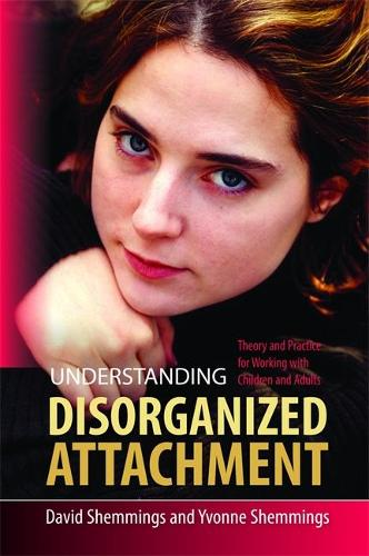 Understanding Disorganized Attachment: Theory and Practice for Working with Children and Adults (Paperback)