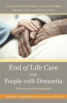 End of Life Care for People with Dementia: A Person-Centred Approach - University of Bradford Dementia Good Practice Guides (Paperback)
