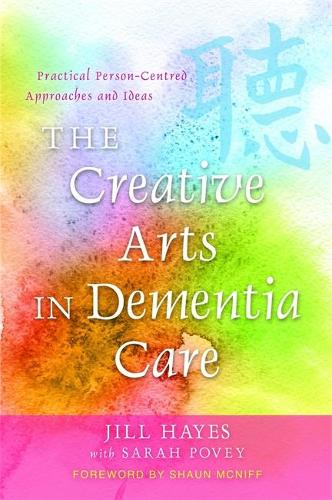 The Creative Arts in Dementia Care: Practical Person-Centred Approaches and Ideas (Paperback)