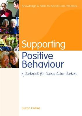 Supporting Positive Behaviour: A Workbook for Social Care Workers - Knowledge and Skills for Social Care Workers (Paperback)