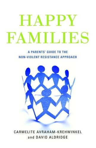 Happy Families: A Parents' Guide to the Non-Violent Resistance Approach (Paperback)