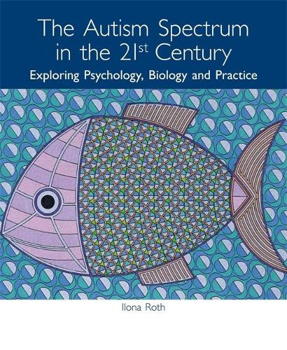 The Autism Spectrum in the 21st Century: Exploring Psychology, Biology and Practice (Paperback)