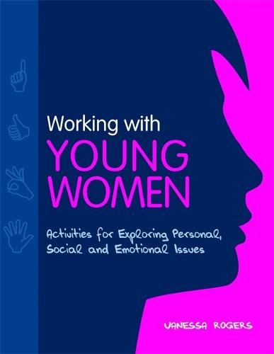 Working with Young Women: Activities for Exploring Personal, Social and Emotional Issues (Paperback)