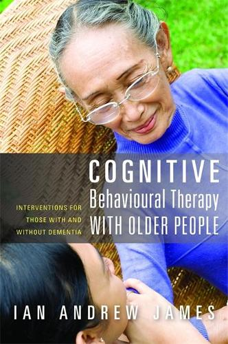Cognitive Behavioural Therapy with Older People: Interventions for Those with and without Dementia (Paperback)