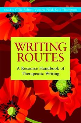 Writing Routes: A Resource Handbook of Therapeutic Writing - Writing for Therapy or Personal Development (Paperback)